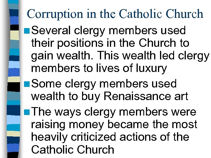 Corruption in the Catholic Church n Several clergy members used their positions in the