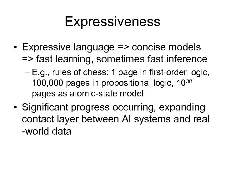 Expressiveness • Expressive language => concise models => fast learning, sometimes fast inference –