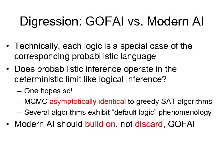 Digression: GOFAI vs. Modern AI • Technically, each logic is a special case of