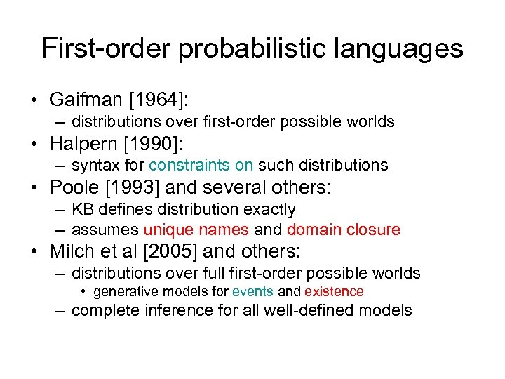 First-order probabilistic languages • Gaifman [1964]: – distributions over first-order possible worlds • Halpern