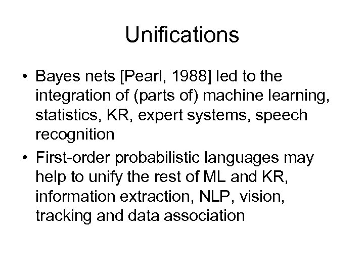 Unifications • Bayes nets [Pearl, 1988] led to the integration of (parts of) machine