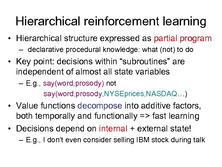 Hierarchical reinforcement learning • Hierarchical structure expressed as partial program – declarative procedural knowledge: