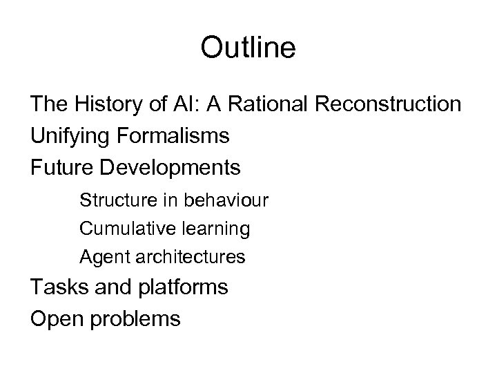 Outline The History of AI: A Rational Reconstruction Unifying Formalisms Future Developments Structure in