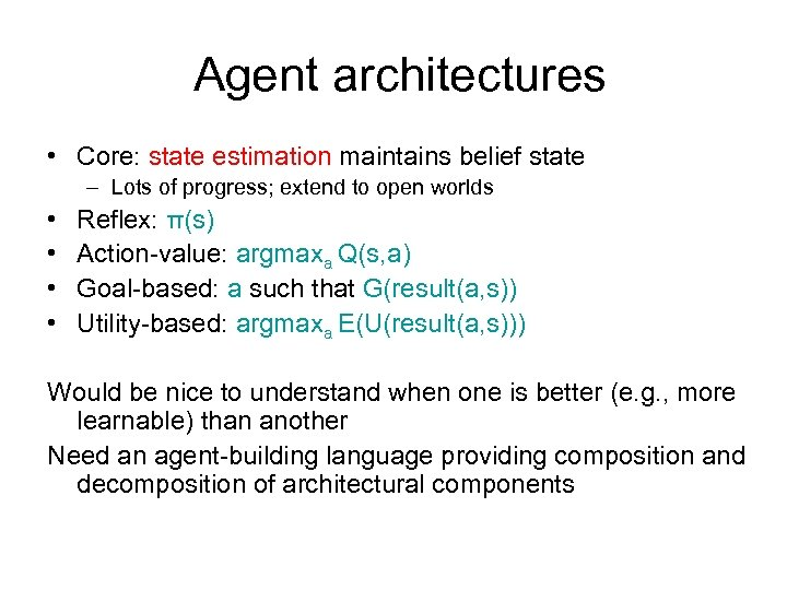 Agent architectures • Core: state estimation maintains belief state – Lots of progress; extend