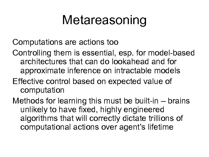 Metareasoning Computations are actions too Controlling them is essential, esp. for model-based architectures that