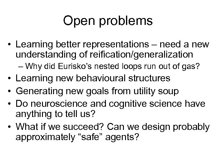 Open problems • Learning better representations – need a new understanding of reification/generalization –