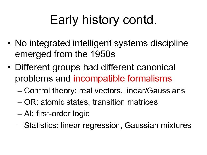 Early history contd. • No integrated intelligent systems discipline emerged from the 1950 s