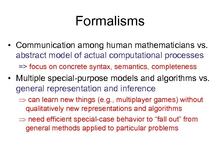 Formalisms • Communication among human mathematicians vs. abstract model of actual computational processes =>
