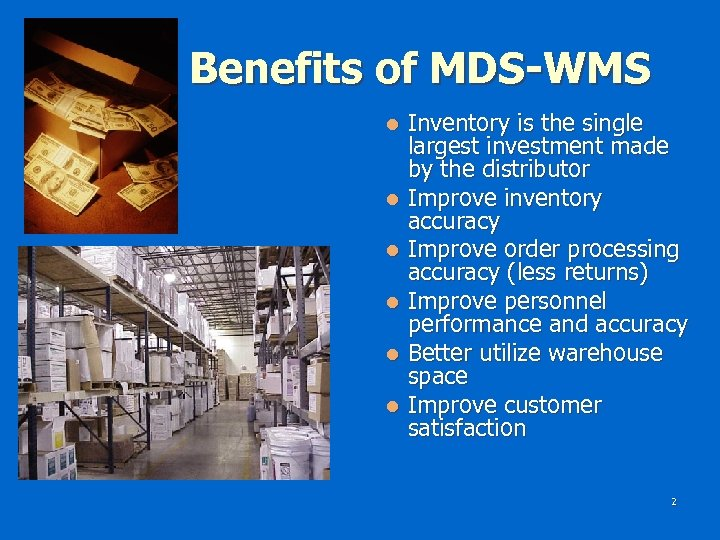 Benefits of MDS-WMS Inventory is the single largest investment made by the distributor l