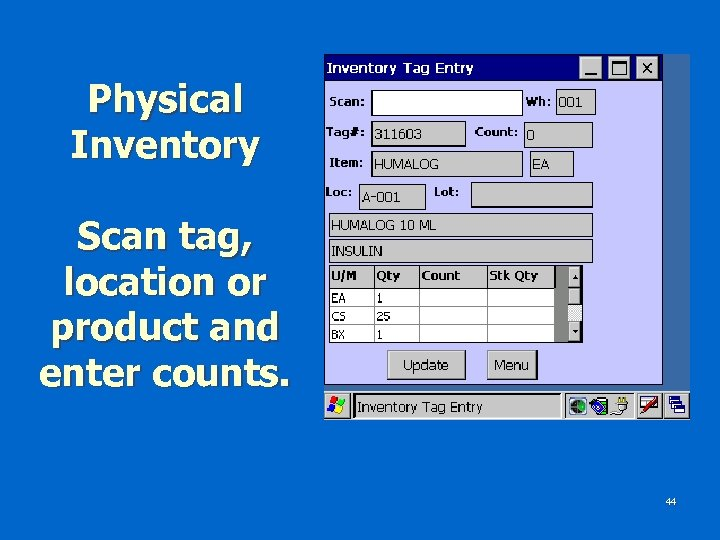 Physical Inventory Scan tag, location or product and enter counts. 44