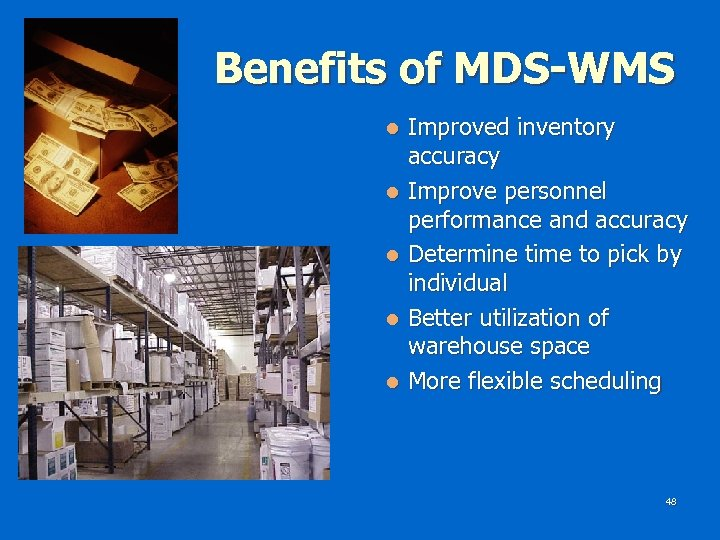 Benefits of MDS-WMS Improved inventory accuracy l Improve personnel performance and accuracy l Determine