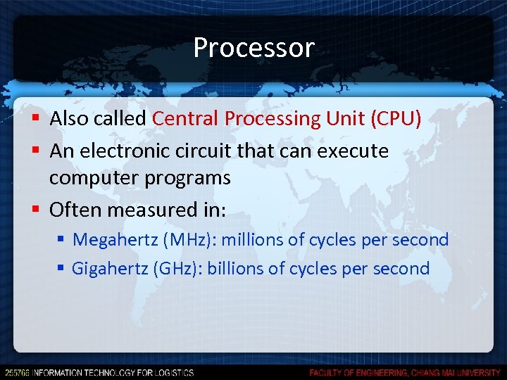 Processor § Also called Central Processing Unit (CPU) § An electronic circuit that can