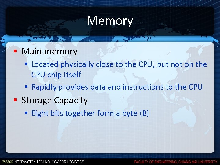 Memory § Main memory § Located physically close to the CPU, but not on