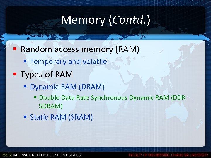 Memory (Contd. ) § Random access memory (RAM) § Temporary and volatile § Types