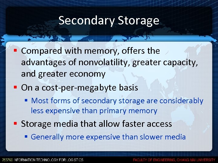 Secondary Storage § Compared with memory, offers the advantages of nonvolatility, greater capacity, and