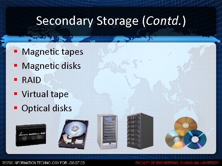 Secondary Storage (Contd. ) § § § Magnetic tapes Magnetic disks RAID Virtual tape