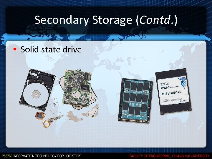 Secondary Storage (Contd. ) § Solid state drive
