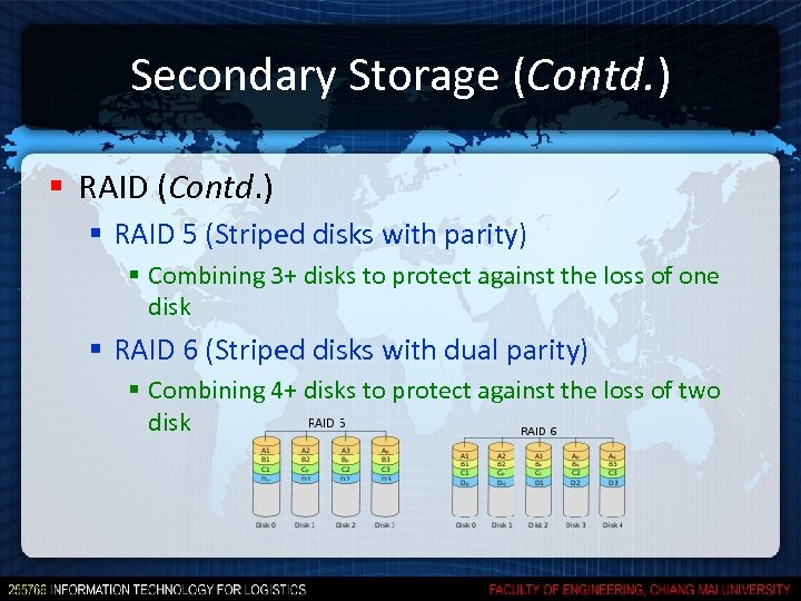 Secondary Storage (Contd. ) § RAID 5 (Striped disks with parity) § Combining 3+