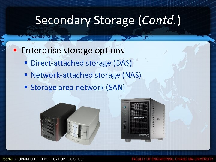 Secondary Storage (Contd. ) § Enterprise storage options § Direct-attached storage (DAS) § Network-attached