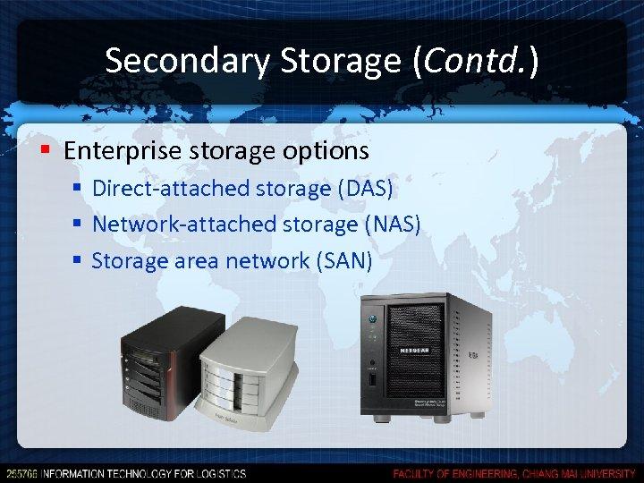 Secondary Storage (Contd. ) § Enterprise storage options § Direct-attached storage (DAS) § Network-attached