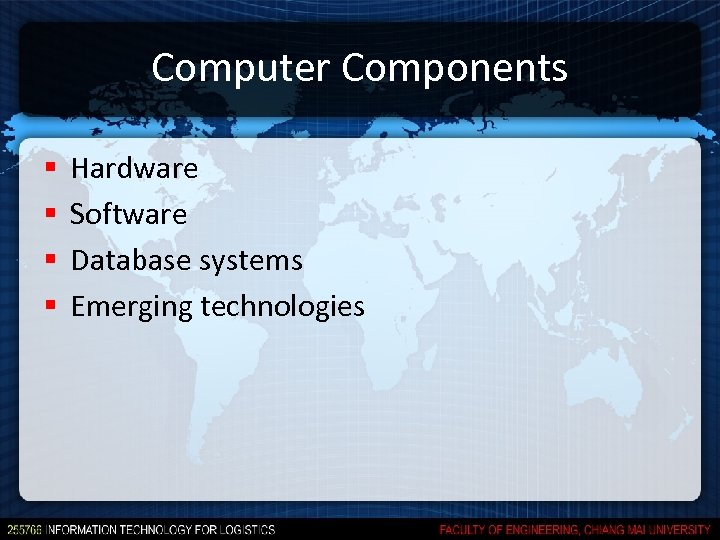 Computer Components § § Hardware Software Database systems Emerging technologies