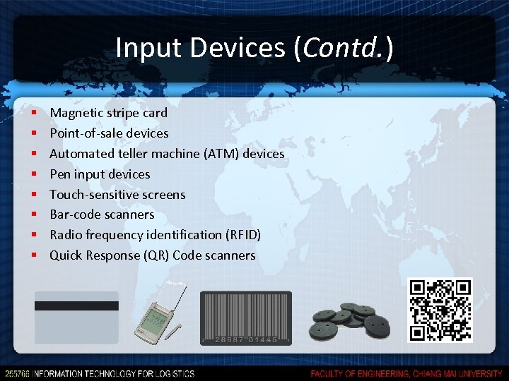 Input Devices (Contd. ) § § § § Magnetic stripe card Point-of-sale devices Automated