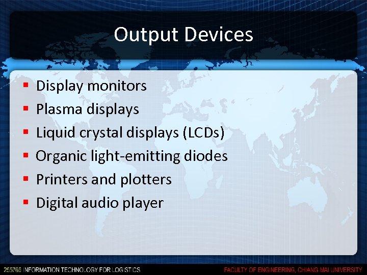 Output Devices § § § Display monitors Plasma displays Liquid crystal displays (LCDs) Organic