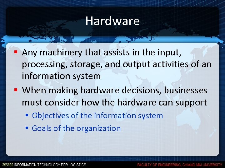 Hardware § Any machinery that assists in the input, processing, storage, and output activities