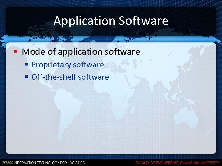 Application Software § Mode of application software § Proprietary software § Off-the-shelf software