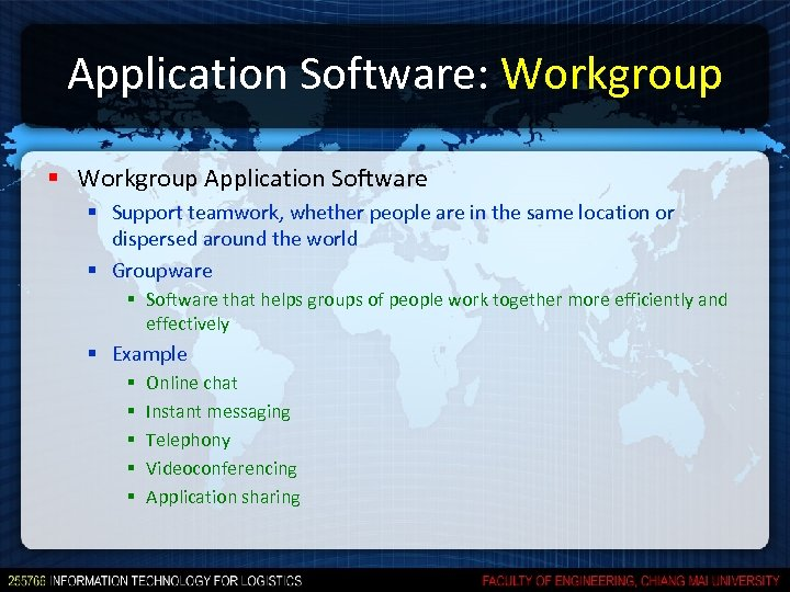 Application Software: Workgroup § Workgroup Application Software § Support teamwork, whether people are in