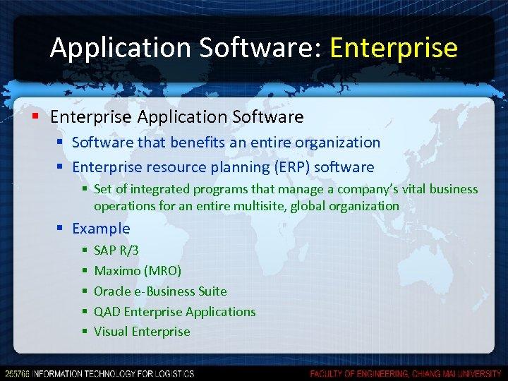 Application Software: Enterprise § Enterprise Application Software § Software that benefits an entire organization