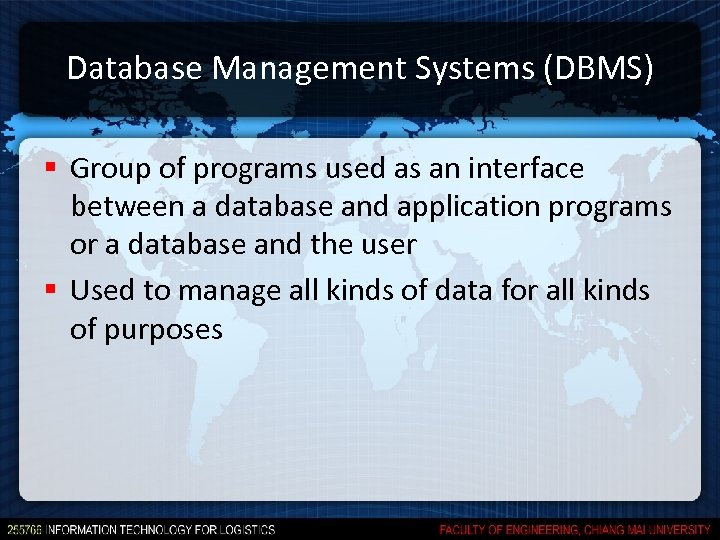 Database Management Systems (DBMS) § Group of programs used as an interface between a