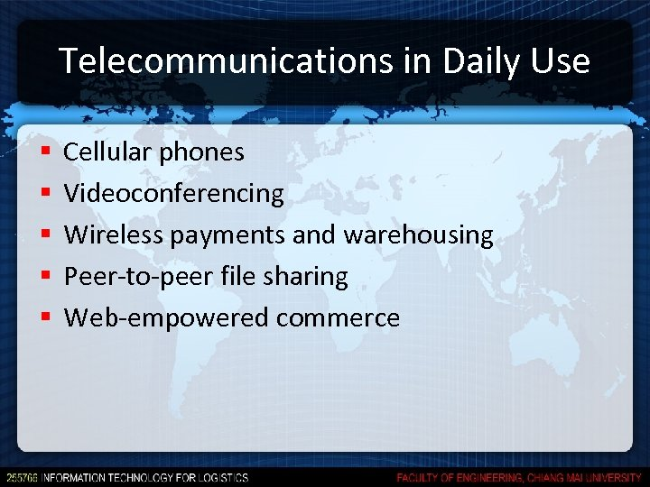 Telecommunications in Daily Use § § § Cellular phones Videoconferencing Wireless payments and warehousing