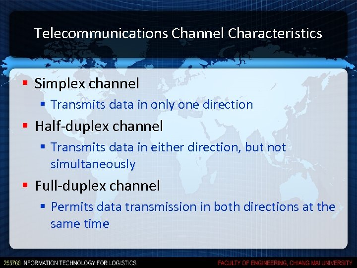 Telecommunications Channel Characteristics § Simplex channel § Transmits data in only one direction §