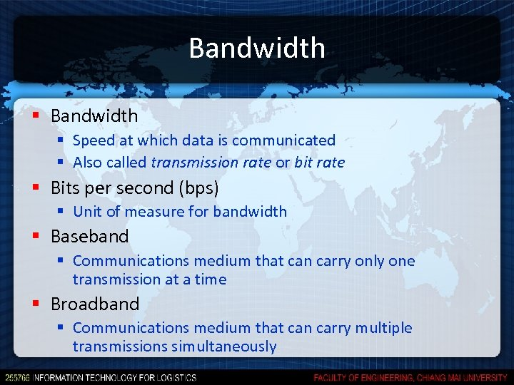 Bandwidth § Speed at which data is communicated § Also called transmission rate or