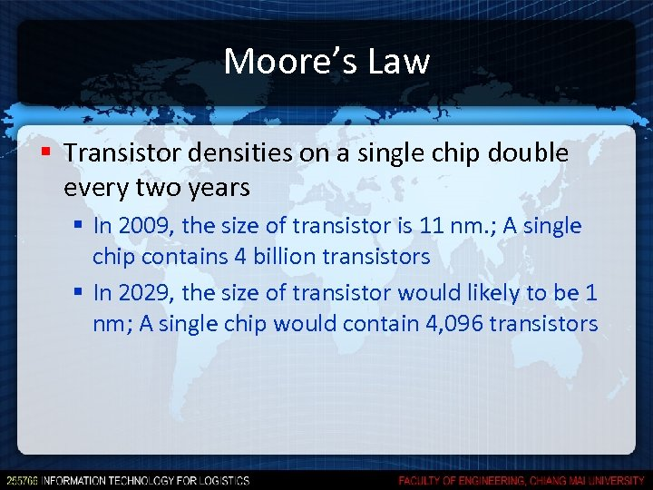 Moore's Law § Transistor densities on a single chip double every two years §