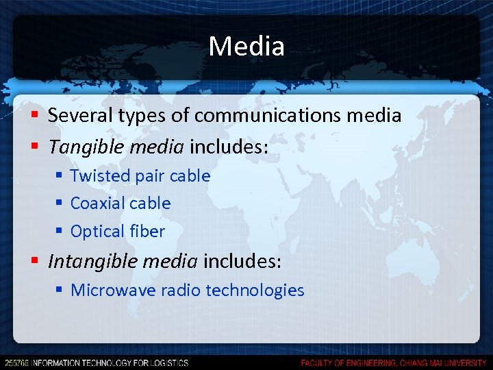 Media § Several types of communications media § Tangible media includes: § Twisted pair