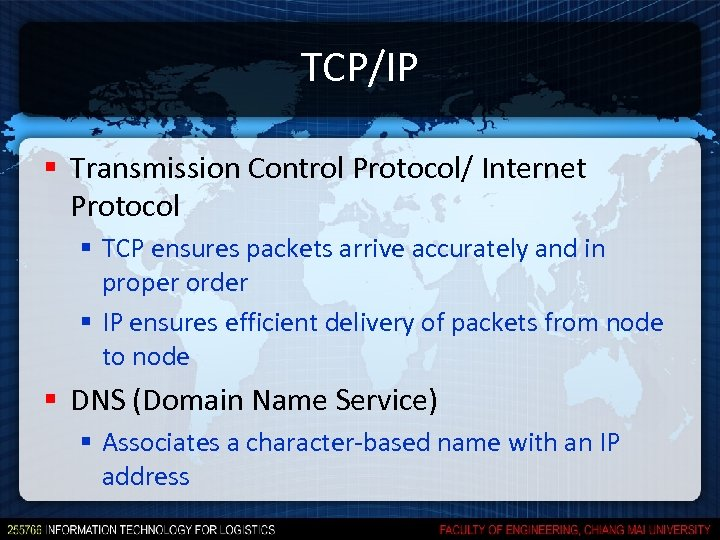 TCP/IP § Transmission Control Protocol/ Internet Protocol § TCP ensures packets arrive accurately and
