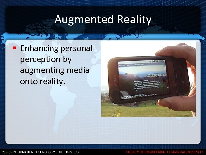 Augmented Reality § Enhancing personal perception by augmenting media onto reality.