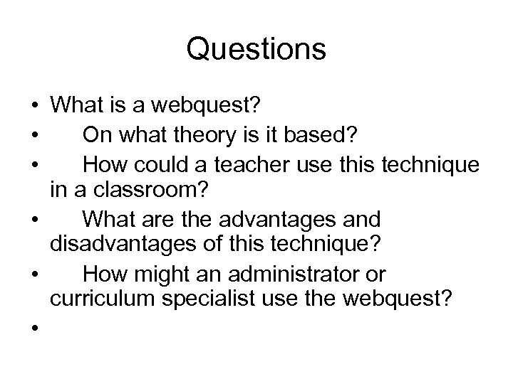Questions • What is a webquest? • On what theory is it based? •