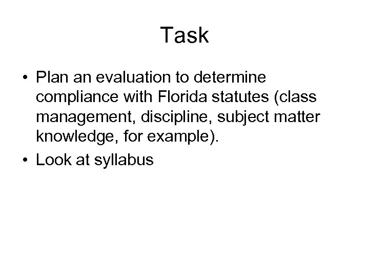 Task • Plan an evaluation to determine compliance with Florida statutes (class management, discipline,