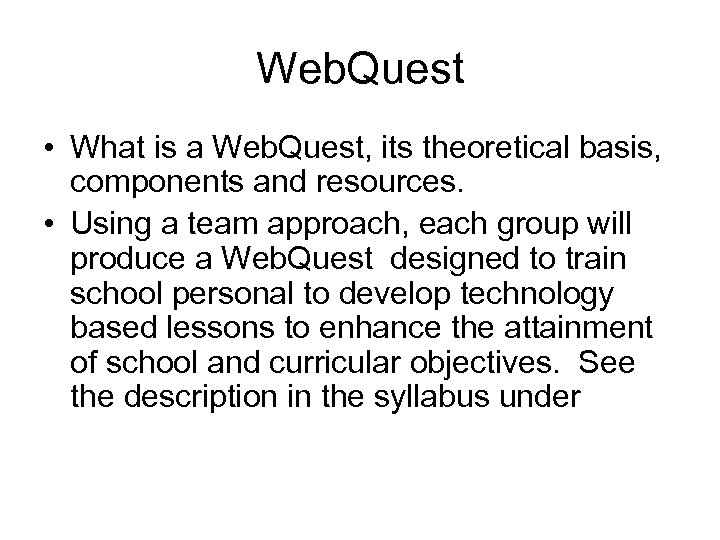 Web. Quest • What is a Web. Quest, its theoretical basis, components and resources.
