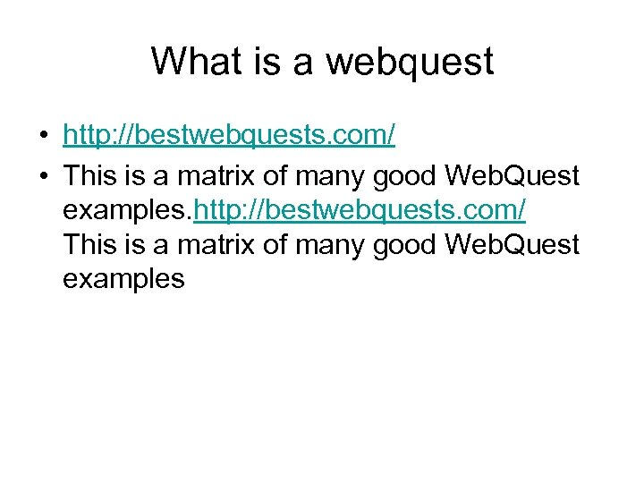 What is a webquest • http: //bestwebquests. com/ • This is a matrix of