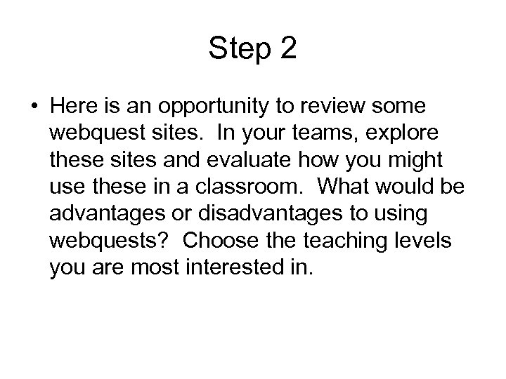 Step 2 • Here is an opportunity to review some webquest sites. In your