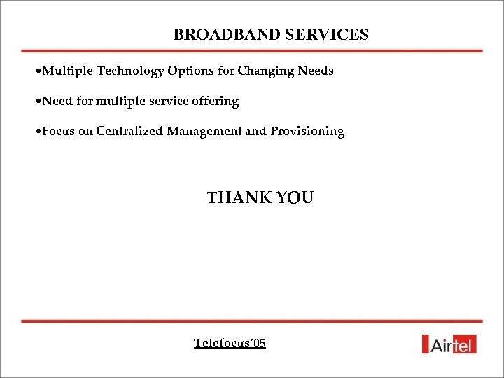 BROADBAND SERVICES • Multiple Technology Options for Changing Needs • Need for multiple service