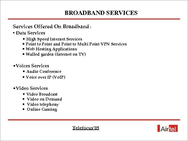 BROADBAND SERVICES Services Offered On Broadband : • Data Services • High Speed Internet
