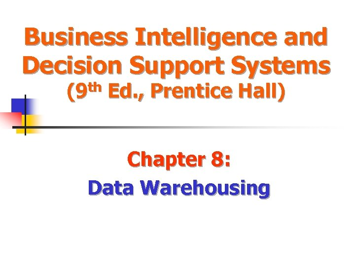Business Intelligence and Decision Support Systems (9 th Ed. , Prentice Hall) Chapter 8: