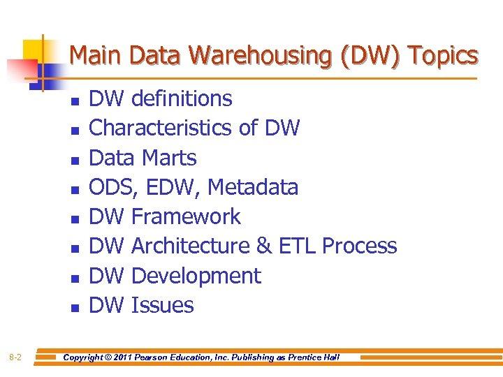 Main Data Warehousing (DW) Topics n n n n 8 -2 DW definitions Characteristics