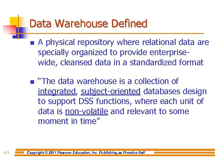 Data Warehouse Defined n n 8 -3 A physical repository where relational data are