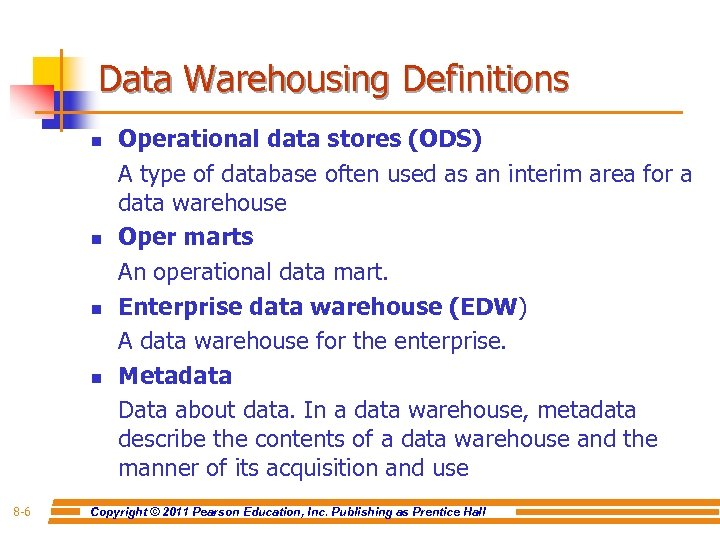 Data Warehousing Definitions n n 8 -6 Operational data stores (ODS) A type of